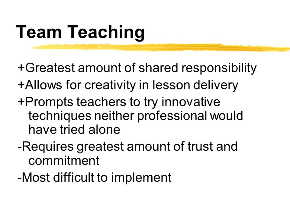 Team Teaching +Greatest amount of shared responsibility