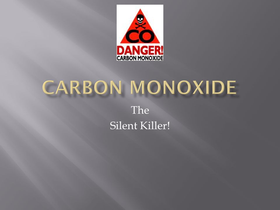 Carbon Monoxide The Silent Killer!