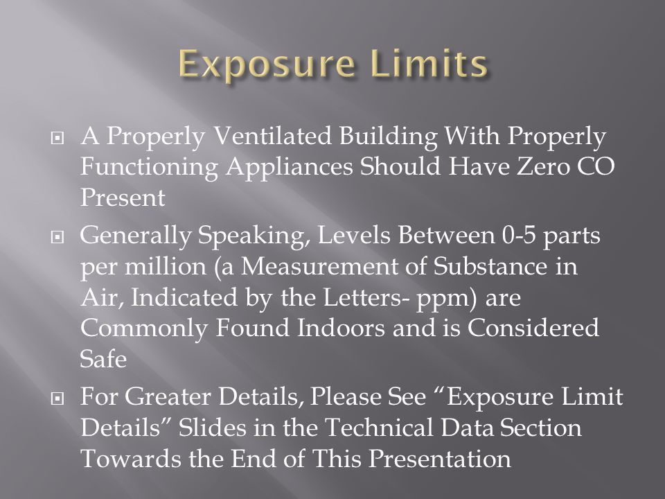 Exposure Limits A Properly Ventilated Building With Properly Functioning Appliances Should Have Zero CO Present.