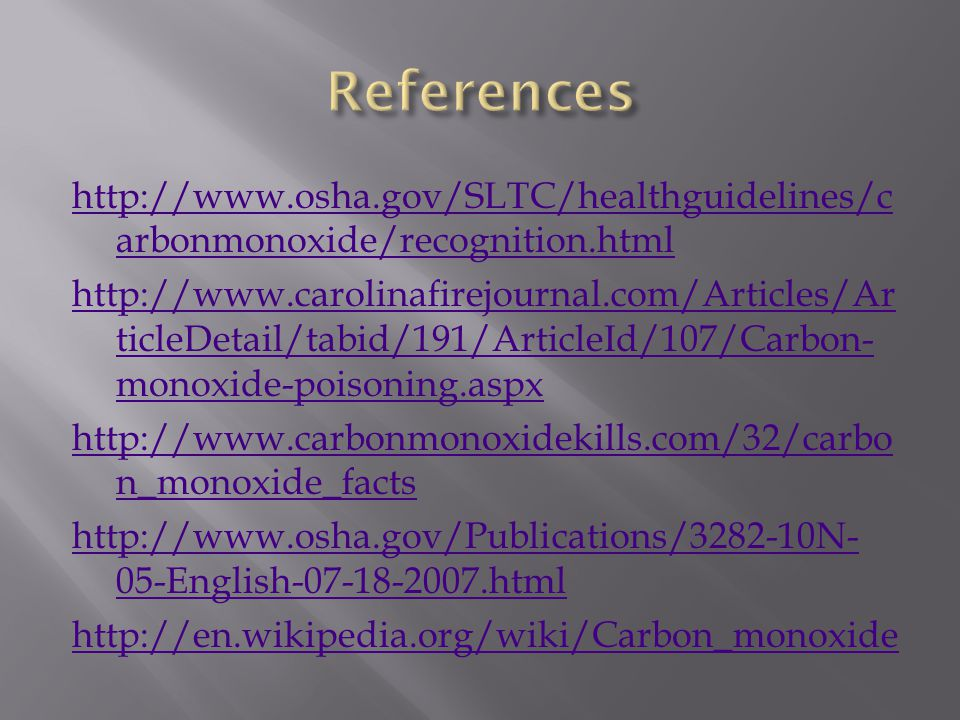 References http://www.osha.gov/SLTC/healthguidelines/carbonmonoxide/recognition.html.