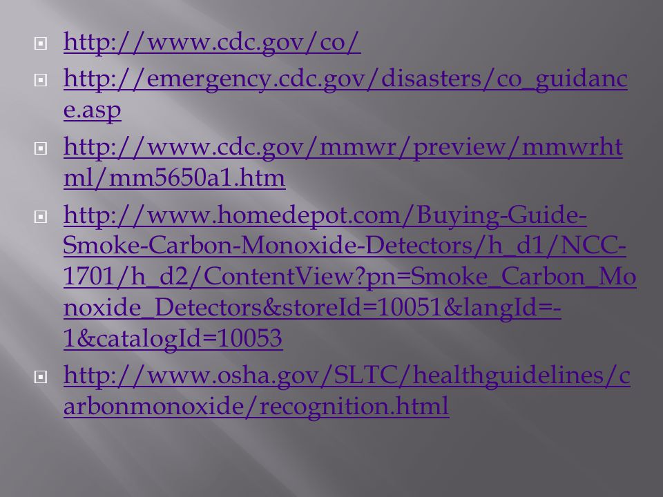 http://www.cdc.gov/co/ http://emergency.cdc.gov/disasters/co_guidance.asp. http://www.cdc.gov/mmwr/preview/mmwrhtml/mm5650a1.htm.