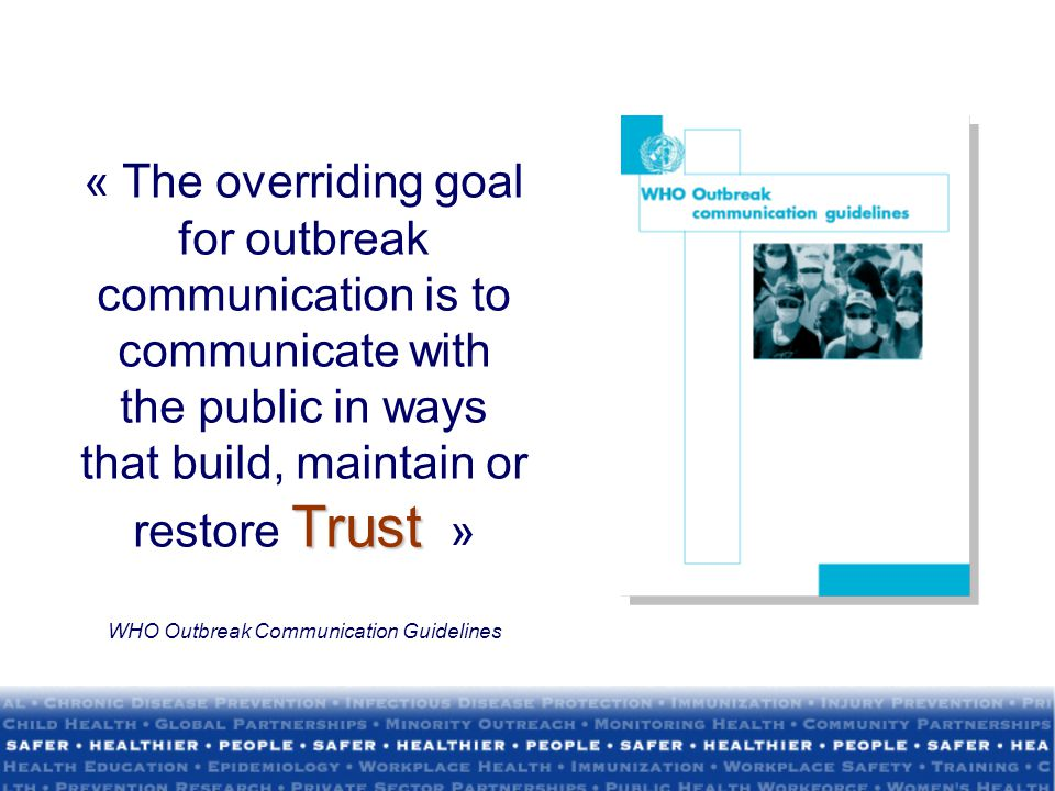 « The overriding goal for outbreak communication is to communicate with the public in ways that build, maintain or restore Trust »