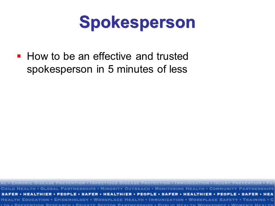 Spokesperson How to be an effective and trusted spokesperson in 5 minutes of less