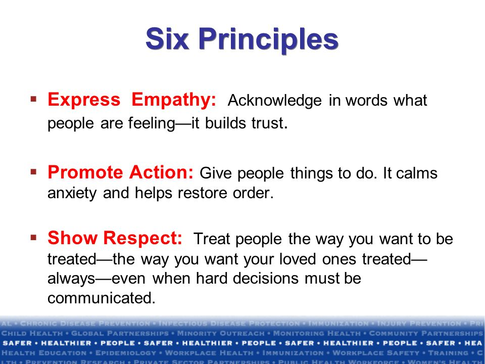 Six Principles Express Empathy: Acknowledge in words what people are feeling—it builds trust.