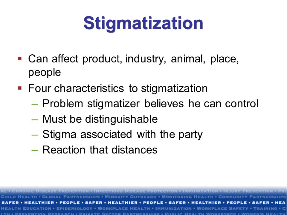 Stigmatization Can affect product, industry, animal, place, people