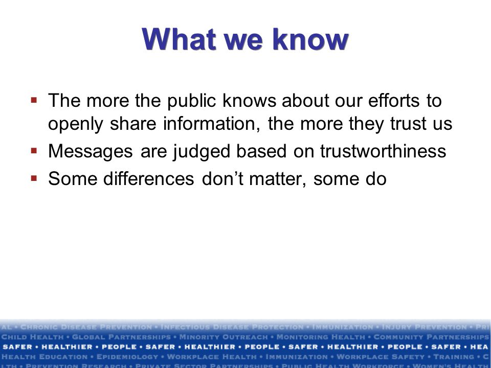What we know The more the public knows about our efforts to openly share information, the more they trust us.
