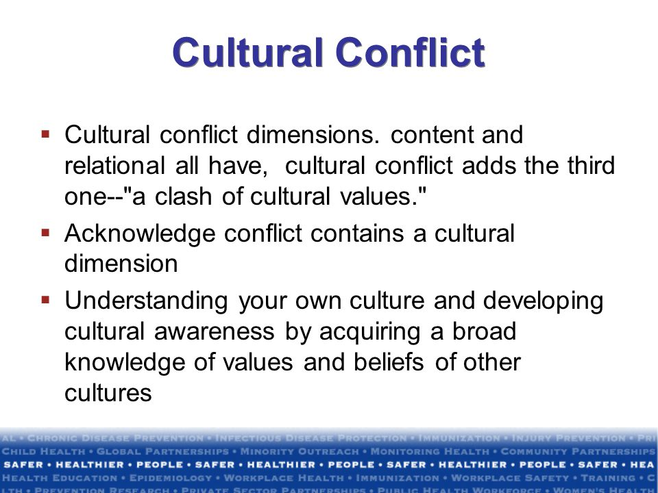 Cultural Conflict Cultural conflict dimensions. content and relational all have, cultural conflict adds the third one-- a clash of cultural values.