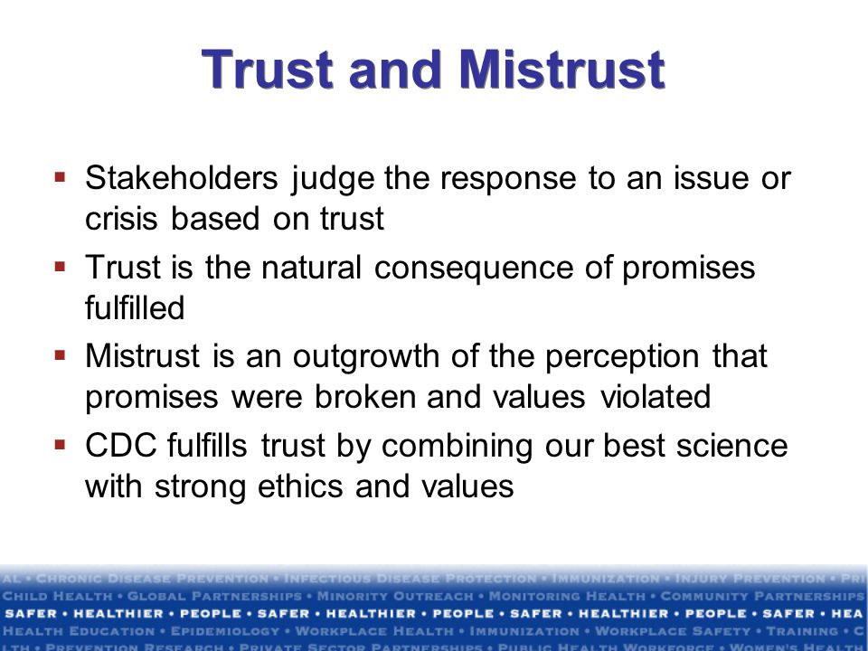 Trust and Mistrust Stakeholders judge the response to an issue or crisis based on trust. Trust is the natural consequence of promises fulfilled.