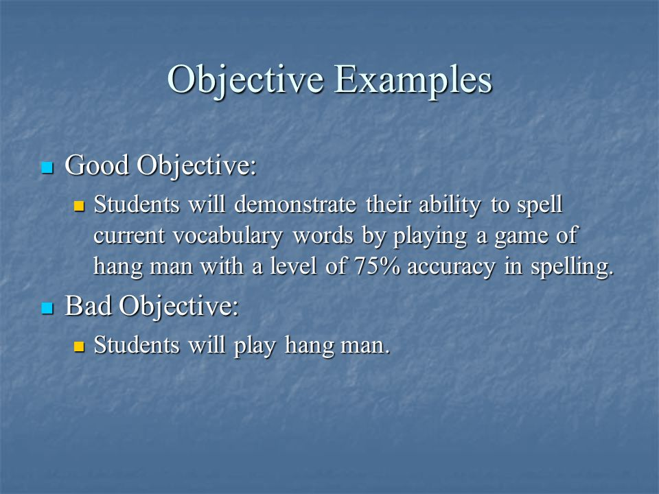 Objective Examples Good Objective: Bad Objective: