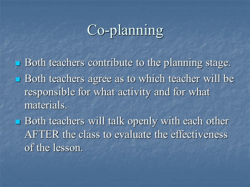 Co-planning Both teachers contribute to the planning stage.