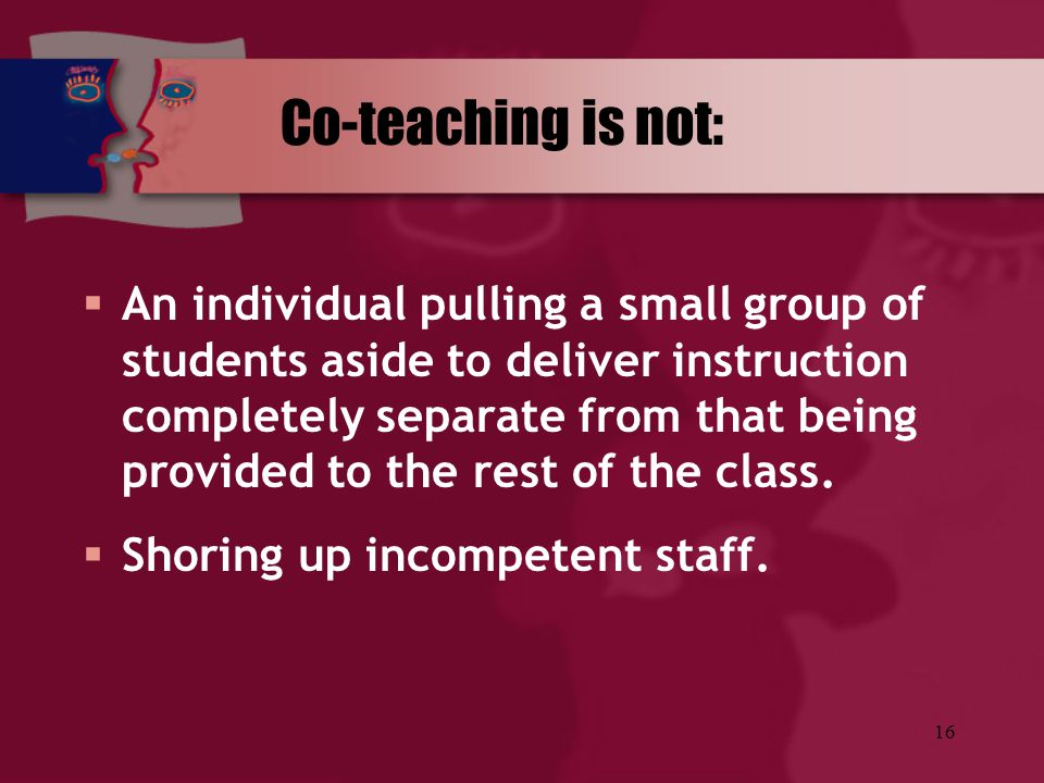 Co-teaching is not: