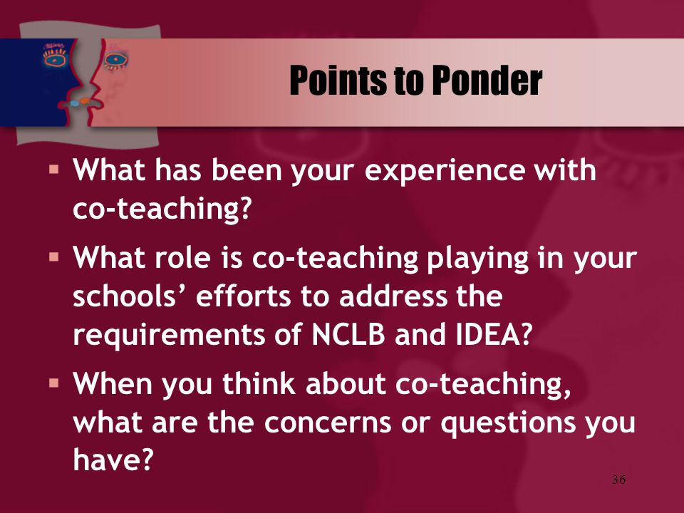 Points to Ponder What has been your experience with co-teaching