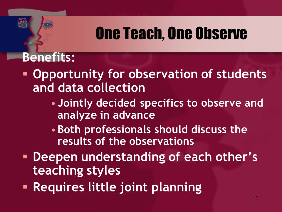 One Teach, One Observe Benefits: