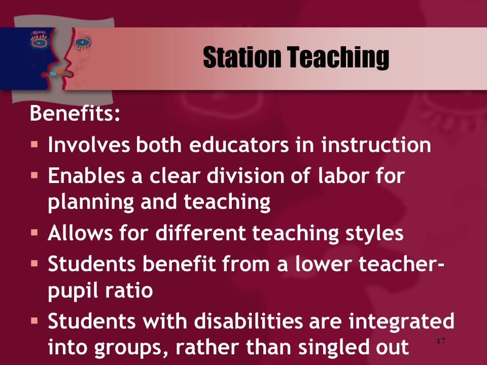 Station Teaching Benefits: Involves both educators in instruction