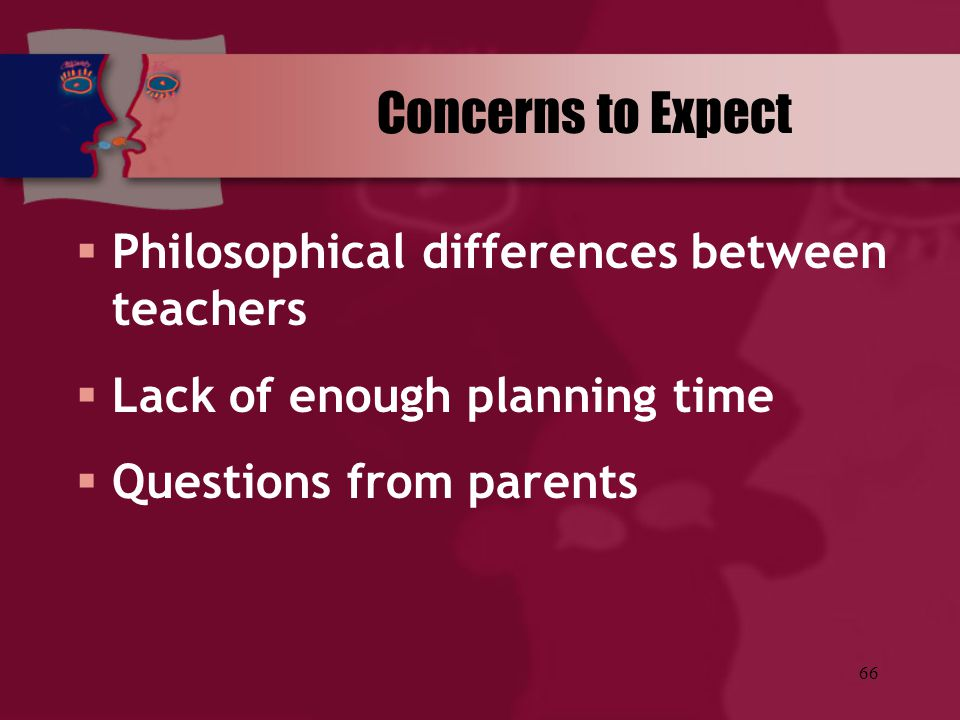 Concerns to Expect Philosophical differences between teachers