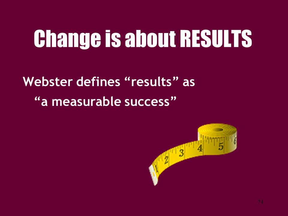 Change is about RESULTS
