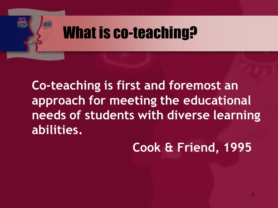 What is co-teaching Co-teaching is first and foremost an approach for meeting the educational needs of students with diverse learning abilities.