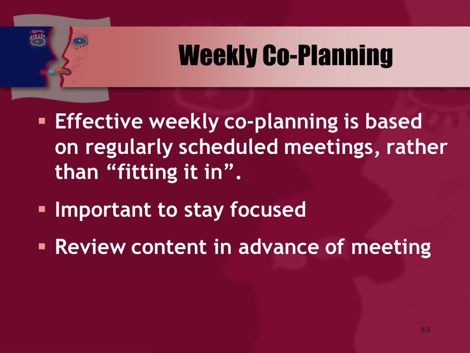Weekly Co-Planning Effective weekly co-planning is based on regularly scheduled meetings, rather than fitting it in .