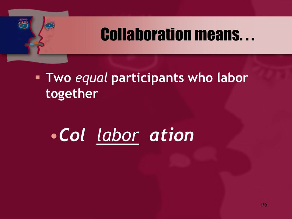Col labor ation Collaboration means. . .