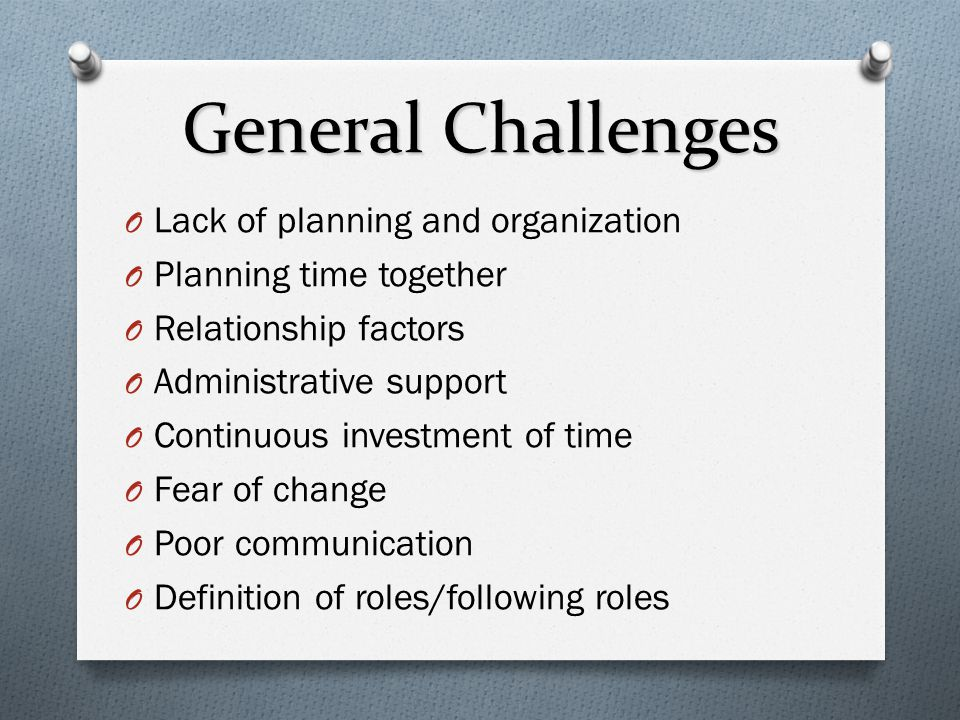 General Challenges Lack of planning and organization