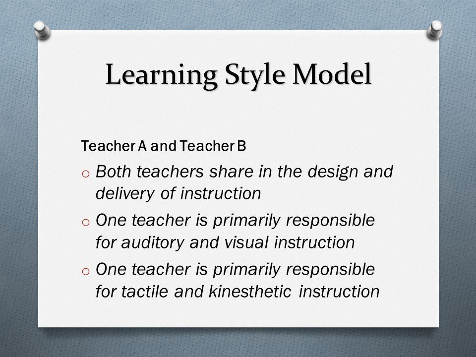 Learning Style Model Teacher A and Teacher B. Both teachers share in the design and delivery of instruction.