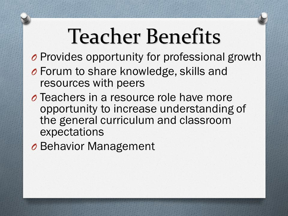 Teacher Benefits Provides opportunity for professional growth