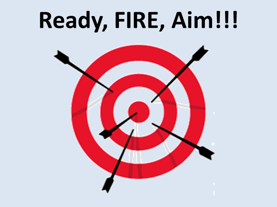 Ready, FIRE, Aim!!!