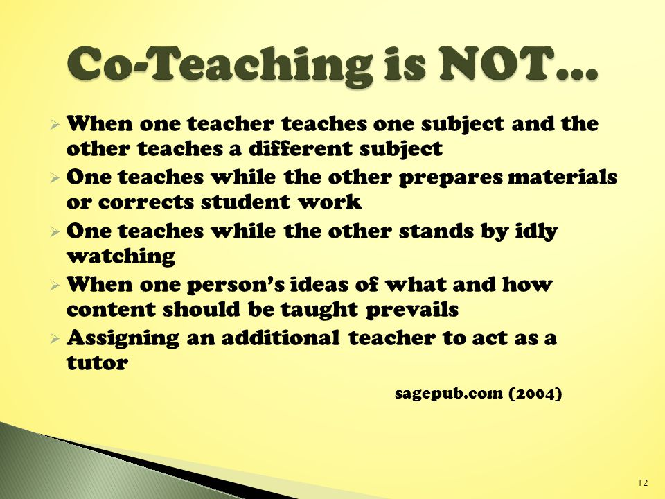 Co-Teaching is NOT… When one teacher teaches one subject and the other teaches a different subject.