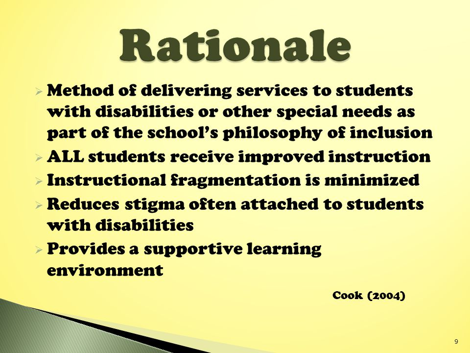 Rationale Method of delivering services to students with disabilities or other special needs as part of the school's philosophy of inclusion.