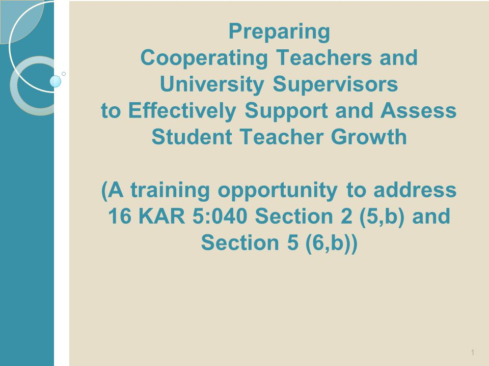 Preparing Cooperating Teachers and University Supervisors to Effectively Support and Assess Student Teacher Growth (A training opportunity to address 16 KAR 5:040 Section 2 (5,b) and Section 5 (6,b))