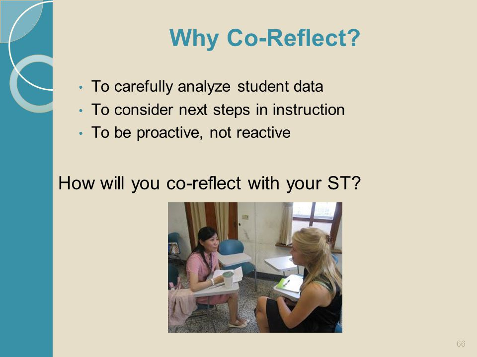 Why Co-Reflect How will you co-reflect with your ST