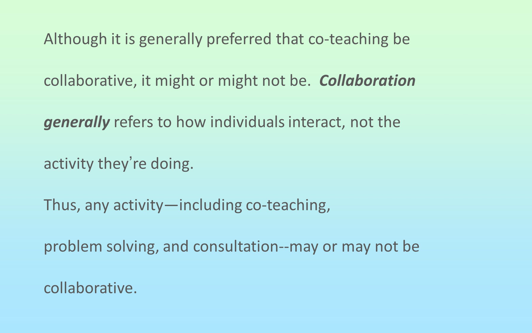 Although it is generally preferred that co-teaching be collaborative, it might or might not be.