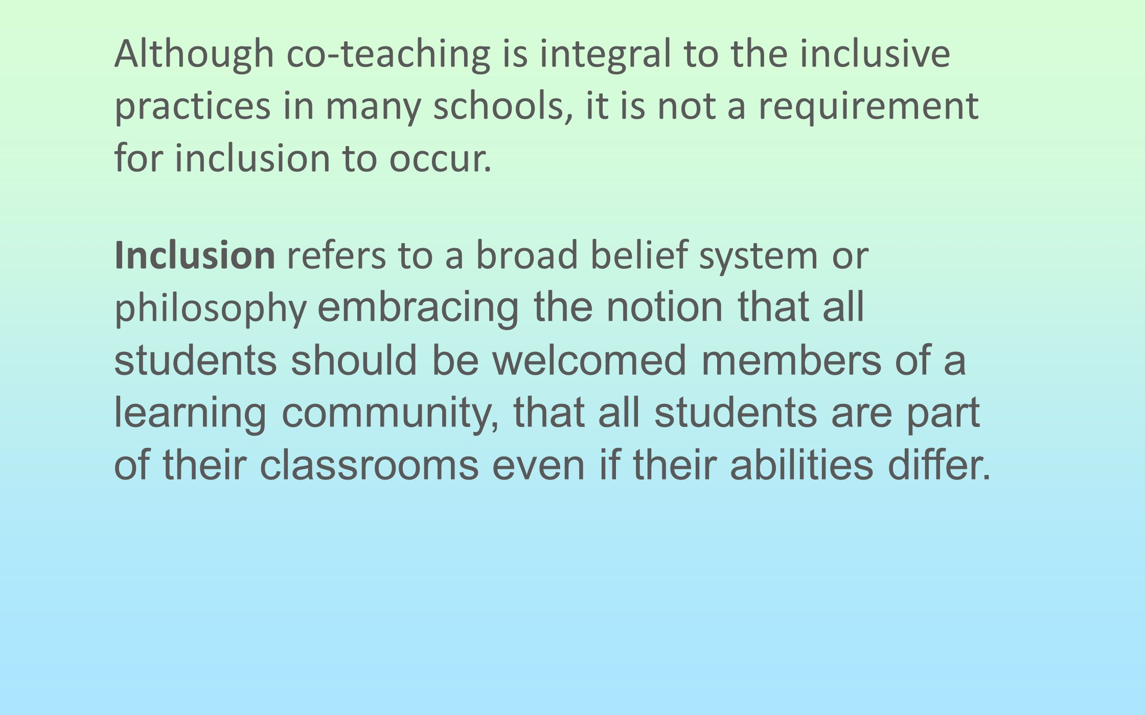 Although co-teaching is integral to the inclusive practices in many schools, it is not a requirement for inclusion to occur.