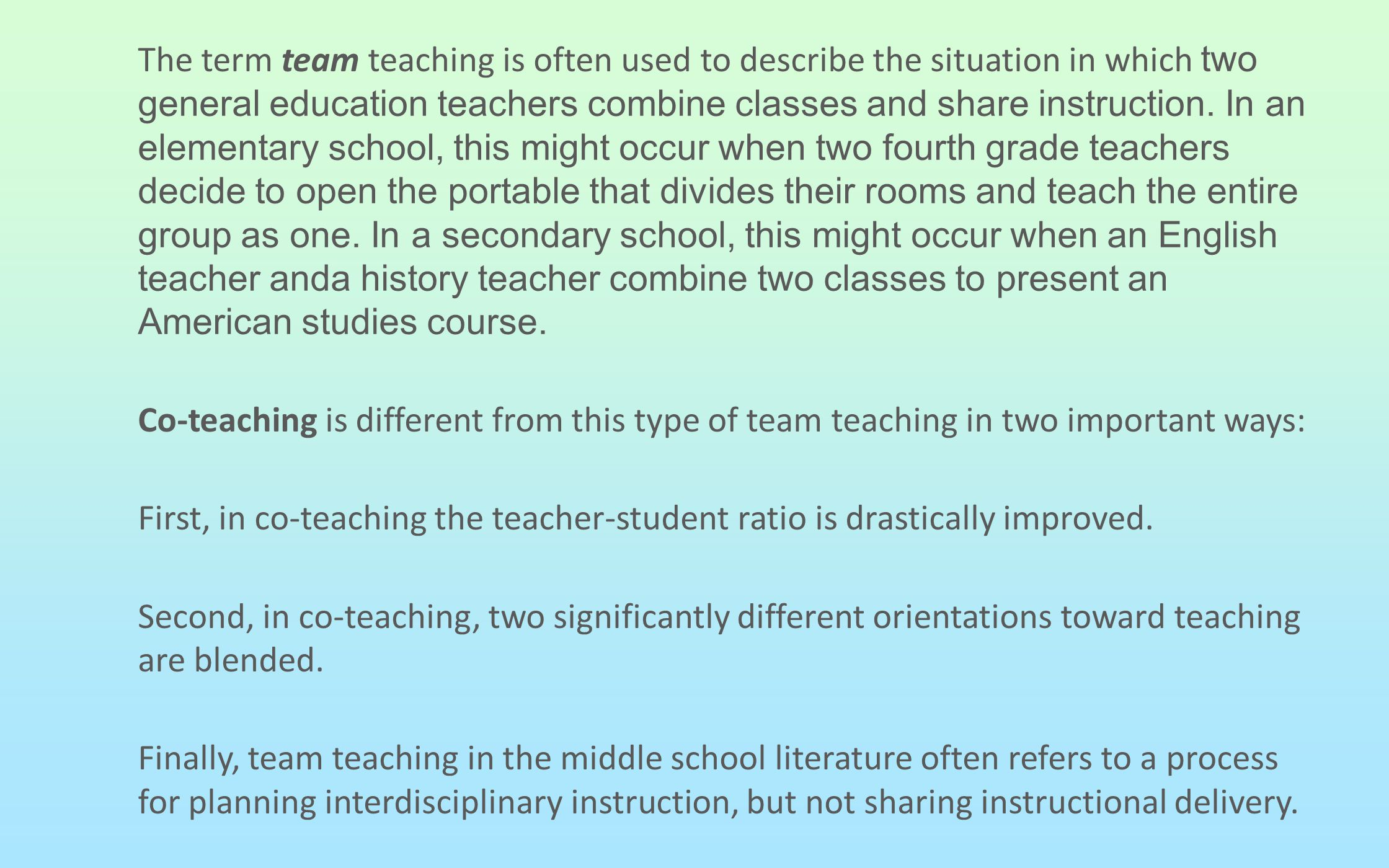 The term team teaching is often used to describe the situation in which two general education teachers combine classes and share instruction.