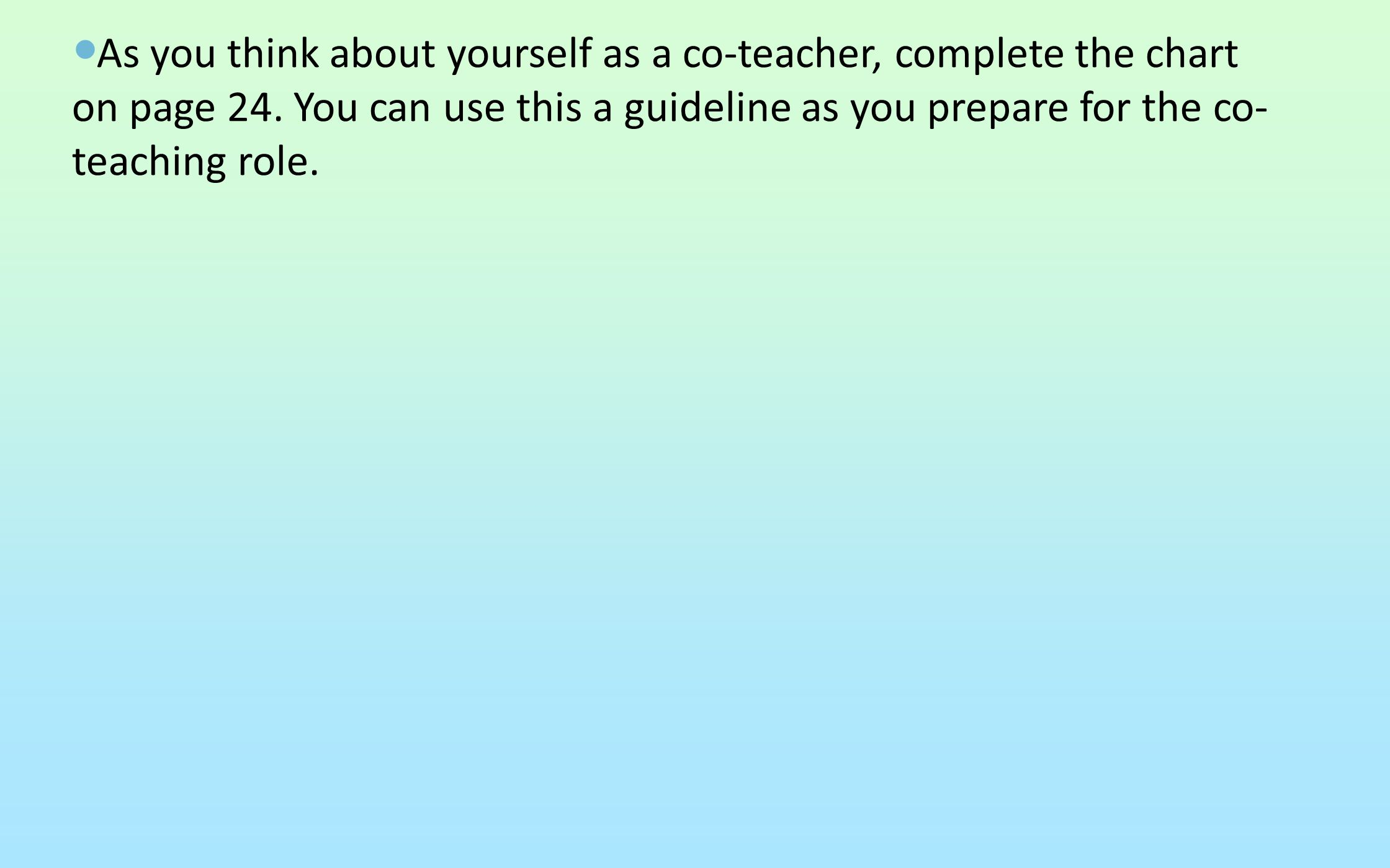 As you think about yourself as a co-teacher, complete the chart on page 24.