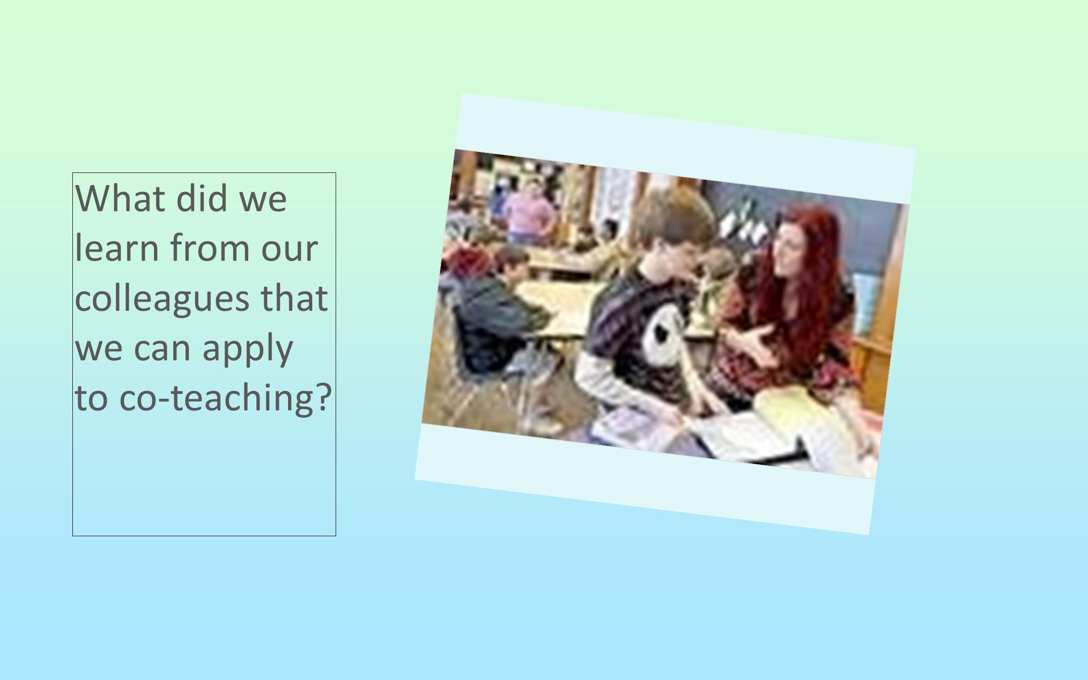 What did we learn from our colleagues that we can apply to co-teaching