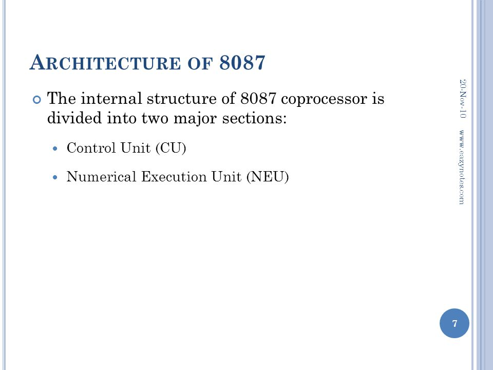 Architecture of 8087 20-Nov-10. The internal structure of 8087 coprocessor is divided into two major sections: