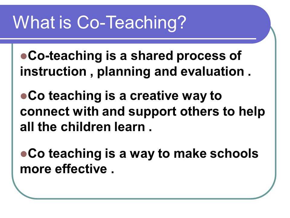 What is Co-Teaching Co-teaching is a shared process of instruction , planning and evaluation .