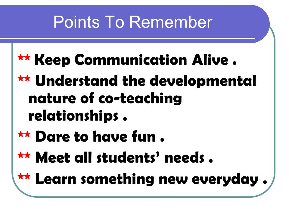 Points To Remember ** Keep Communication Alive .
