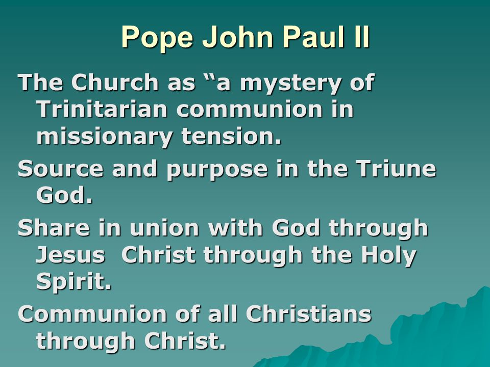 Pope John Paul II The Church as a mystery of Trinitarian communion in missionary tension. Source and purpose in the Triune God.