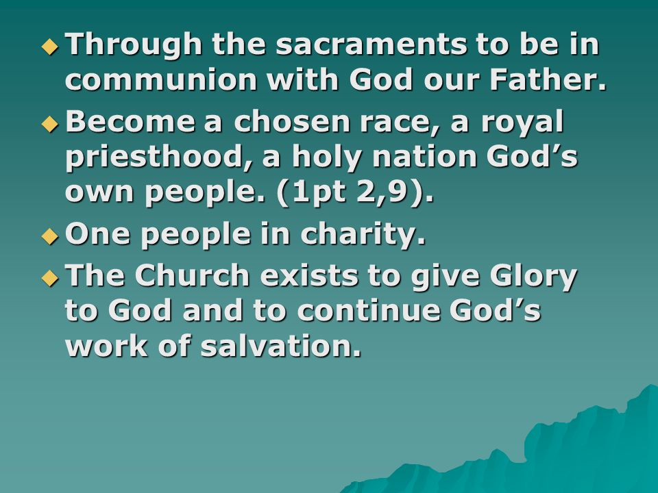 Through the sacraments to be in communion with God our Father.