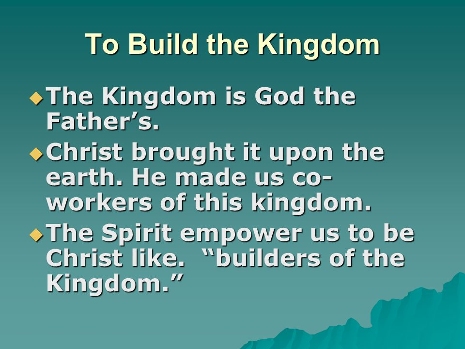 To Build the Kingdom The Kingdom is God the Father's.
