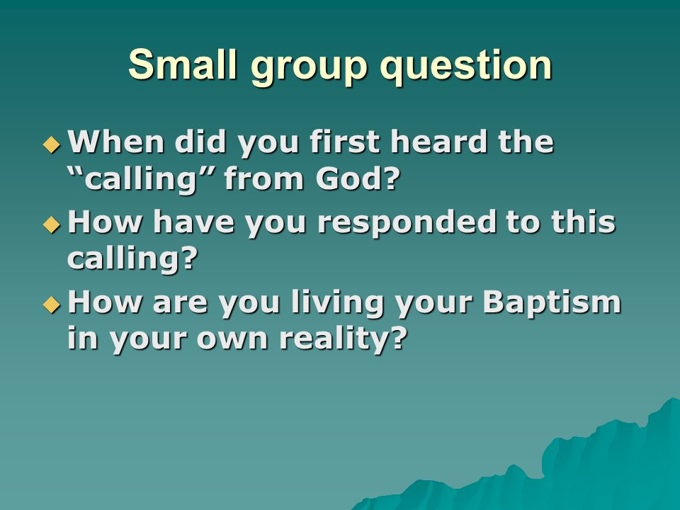 Small group question When did you first heard the calling from God