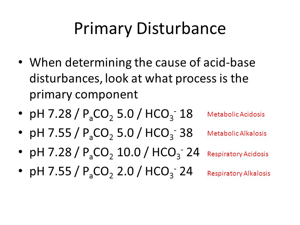 Primary Disturbance When determining the cause of acid-base disturbances, look at what process is the primary component.