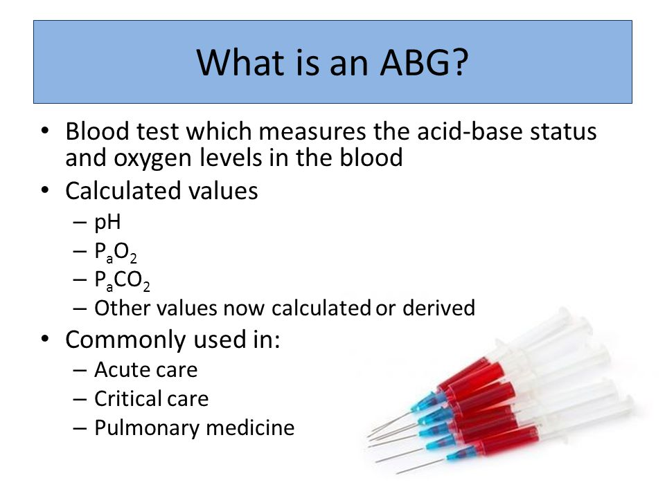 What is an ABG Blood test which measures the acid-base status and oxygen levels in the blood. Calculated values.