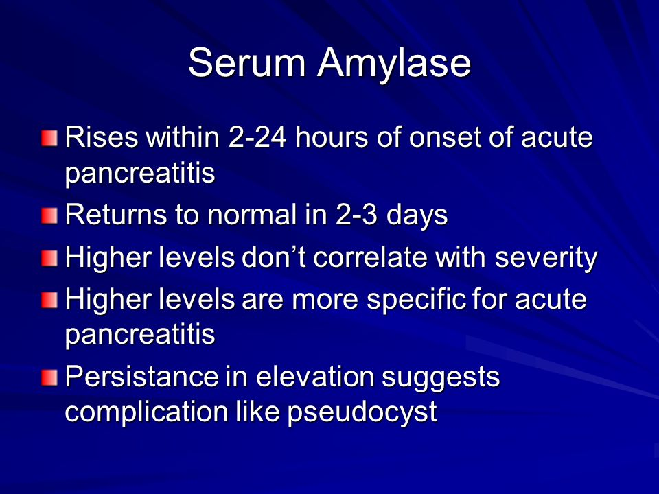 Serum Amylase Rises within 2-24 hours of onset of acute pancreatitis