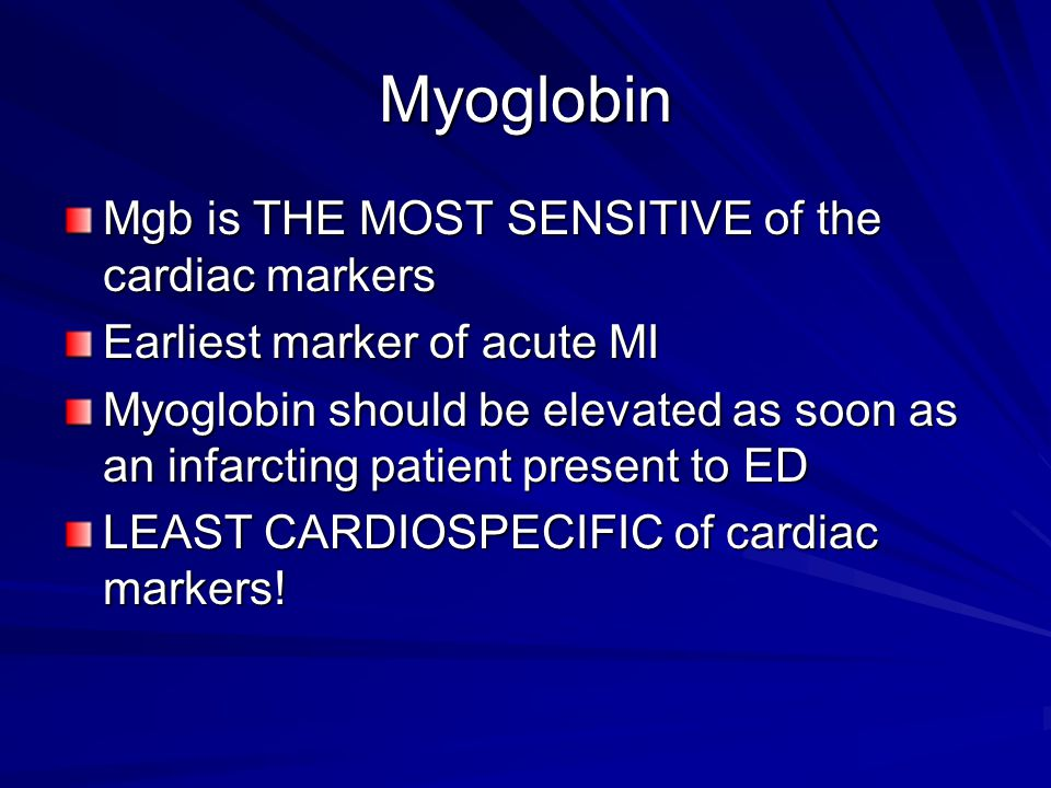 Myoglobin Mgb is THE MOST SENSITIVE of the cardiac markers