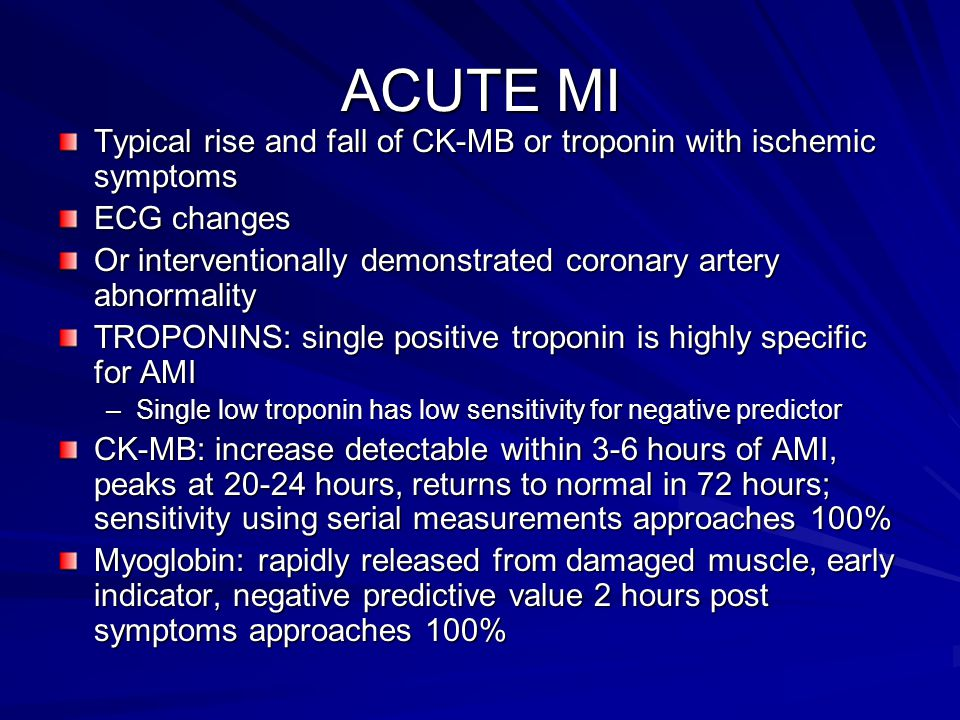 ACUTE MI Typical rise and fall of CK-MB or troponin with ischemic symptoms. ECG changes.