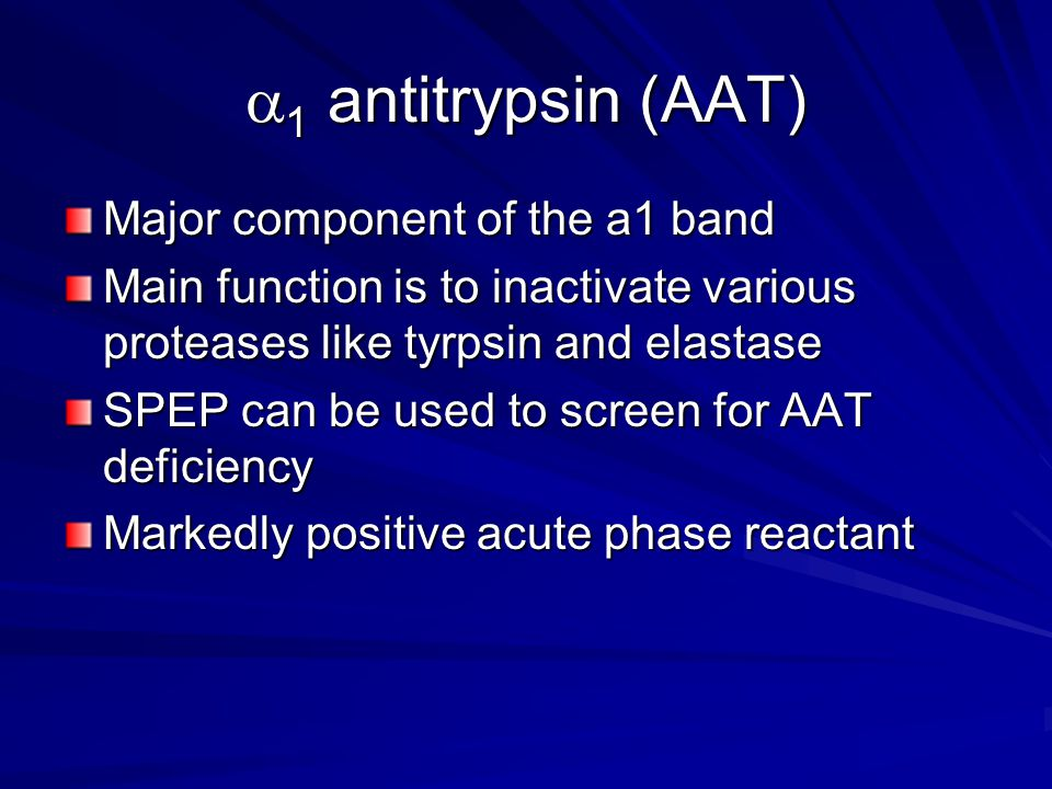 a1 antitrypsin (AAT) Major component of the a1 band
