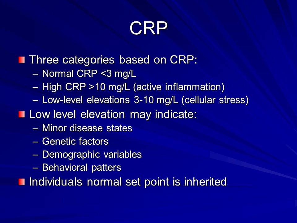 CRP Three categories based on CRP: Low level elevation may indicate: